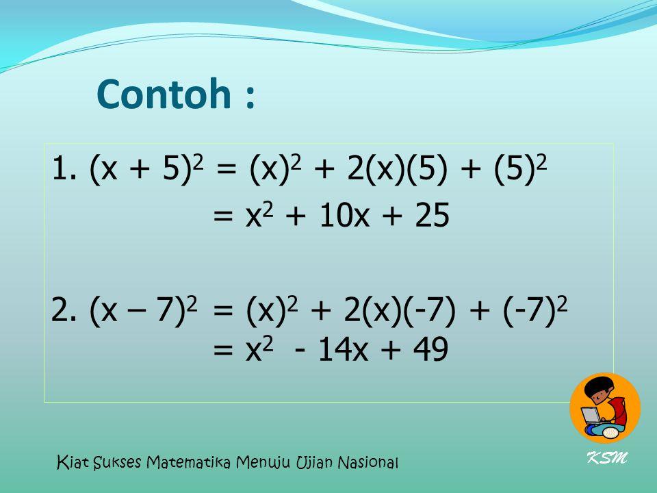 Contoh : 1. (x + 5)2 = (x)2 + 2(x)(5) + (5)2 = x2 + 10x + 25 2. (x – 7)2 = (x)2 + 2(x)(-7) + (-7)2 = x2 - 14x + 49