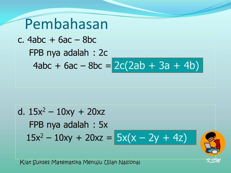 Pembahasan 2c(2ab + 3a + 4b) 5x(x – 2y + 4z)