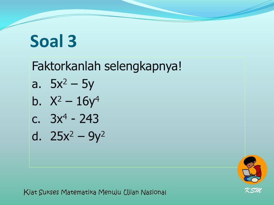 Soal 3 Faktorkanlah selengkapnya! 5x2 – 5y X2 – 16y4 3x4 - 243