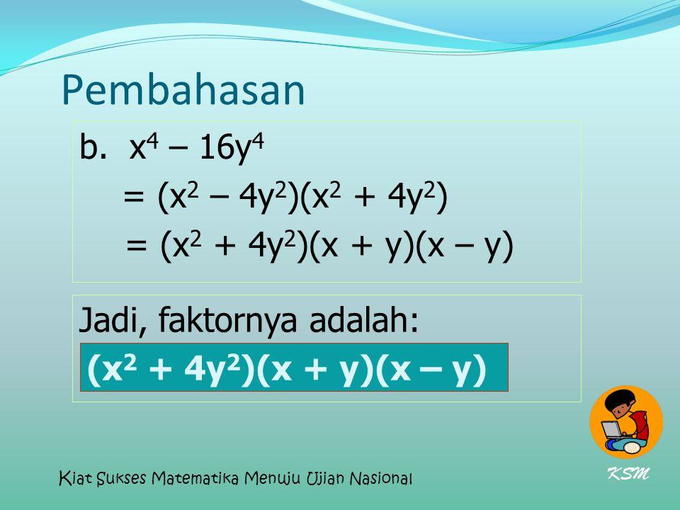 Pembahasan b. x4 – 16y4 = (x2 – 4y2)(x2 + 4y2)
