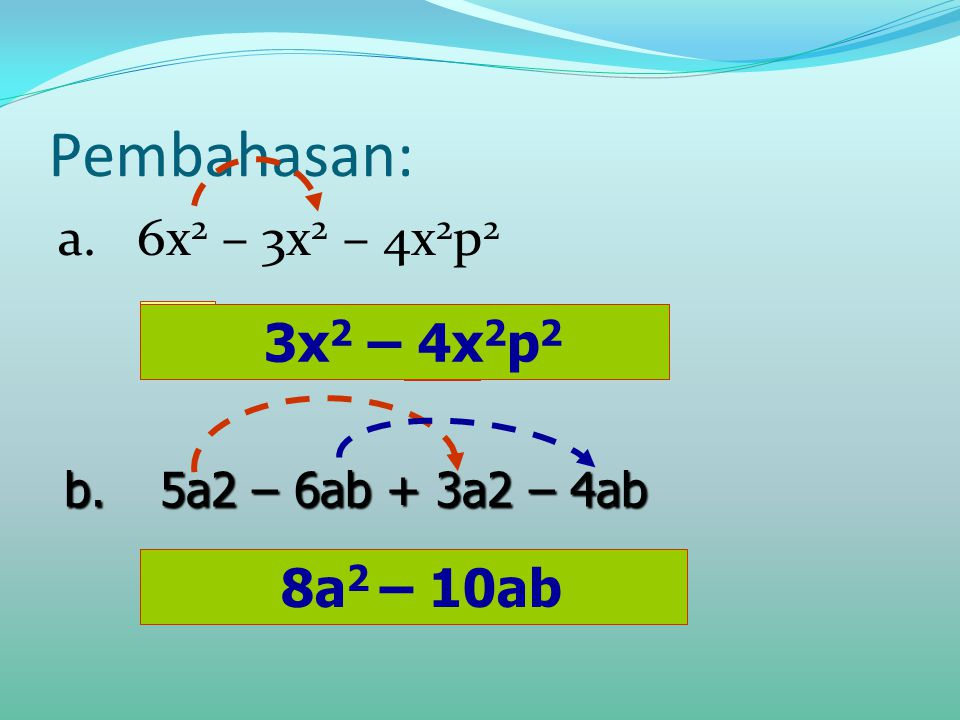 Pembahasan: a. 6x2 – 3x2 – 4x2p2 = 3x2 – 4x2p2 3x2 - 4x2p2 8a2 – 10ab