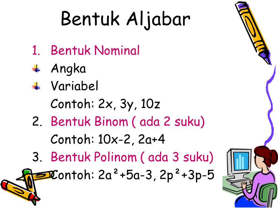 Bentuk Aljabar Bentuk Nominal Angka Variabel Contoh: 2x, 3y, 10z