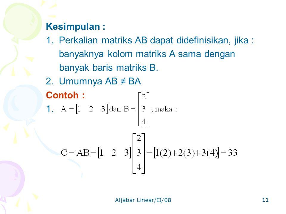 1. Perkalian matriks AB dapat didefinisikan, jika :