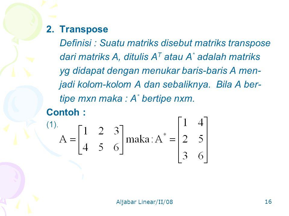 Definisi : Suatu matriks disebut matriks transpose