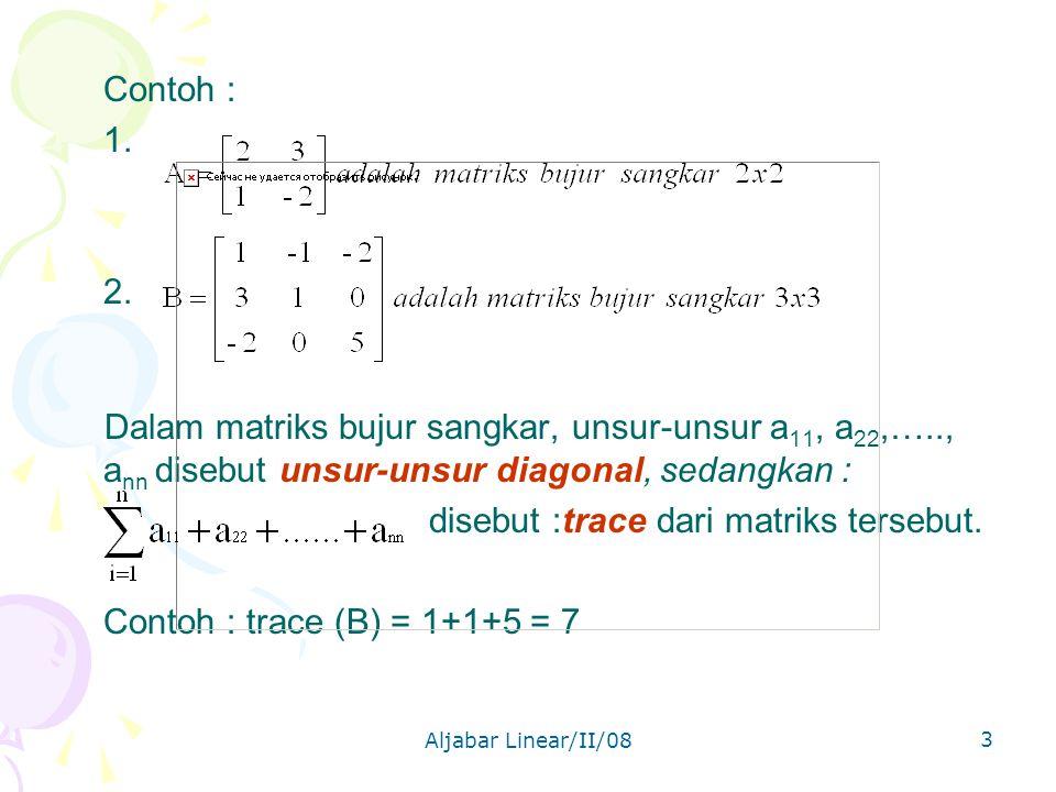 disebut :trace dari matriks tersebut. Contoh : trace (B) = 1+1+5 = 7