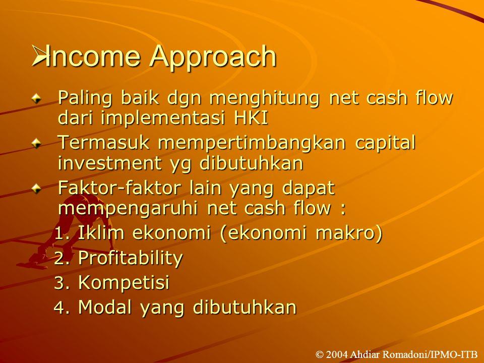 Income Approach Paling baik dgn menghitung net cash flow dari implementasi HKI. Termasuk mempertimbangkan capital investment yg dibutuhkan.