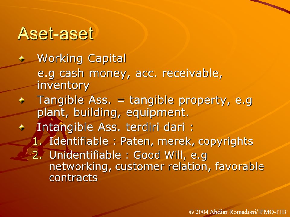 Aset-aset Working Capital e.g cash money, acc. receivable, inventory