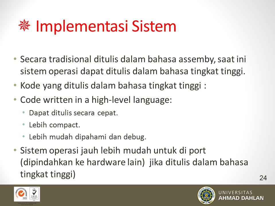  Implementasi Sistem Secara tradisional ditulis dalam bahasa assemby, saat ini sistem operasi dapat ditulis dalam bahasa tingkat tinggi.