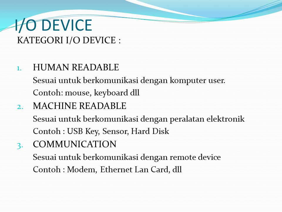 I/O DEVICE KATEGORI I/O DEVICE : HUMAN READABLE MACHINE READABLE