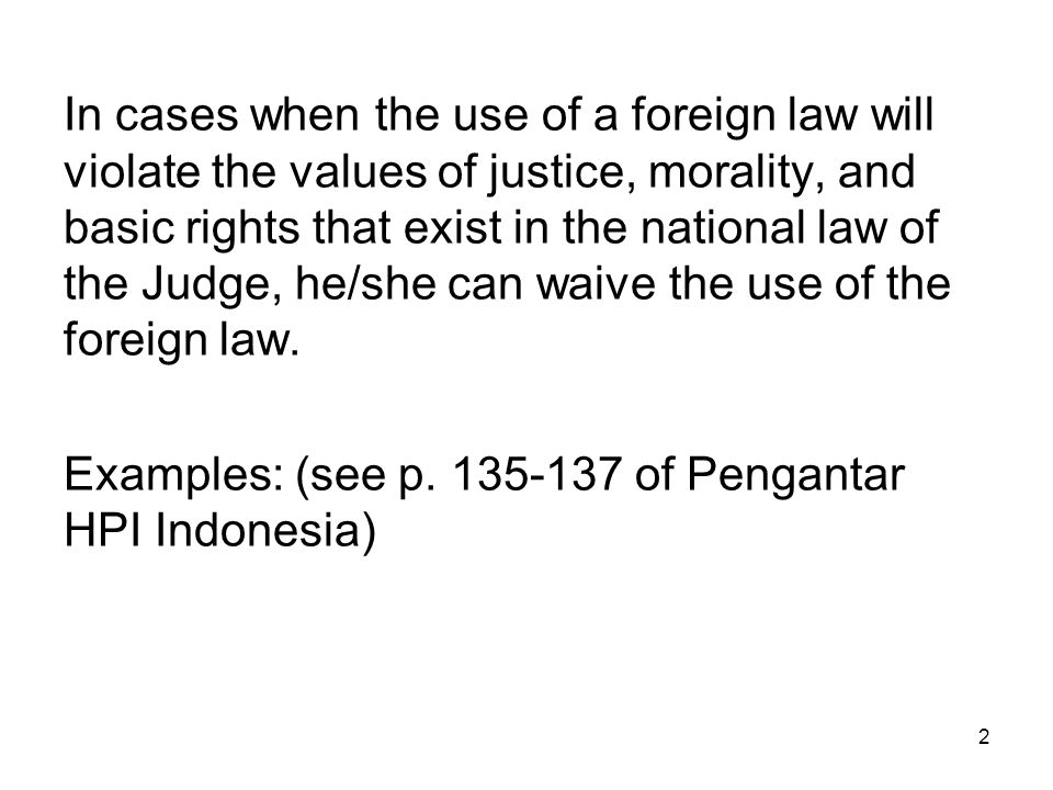 In cases when the use of a foreign law will violate the values of justice, morality, and basic rights that exist in the national law of the Judge, he/she can waive the use of the foreign law.