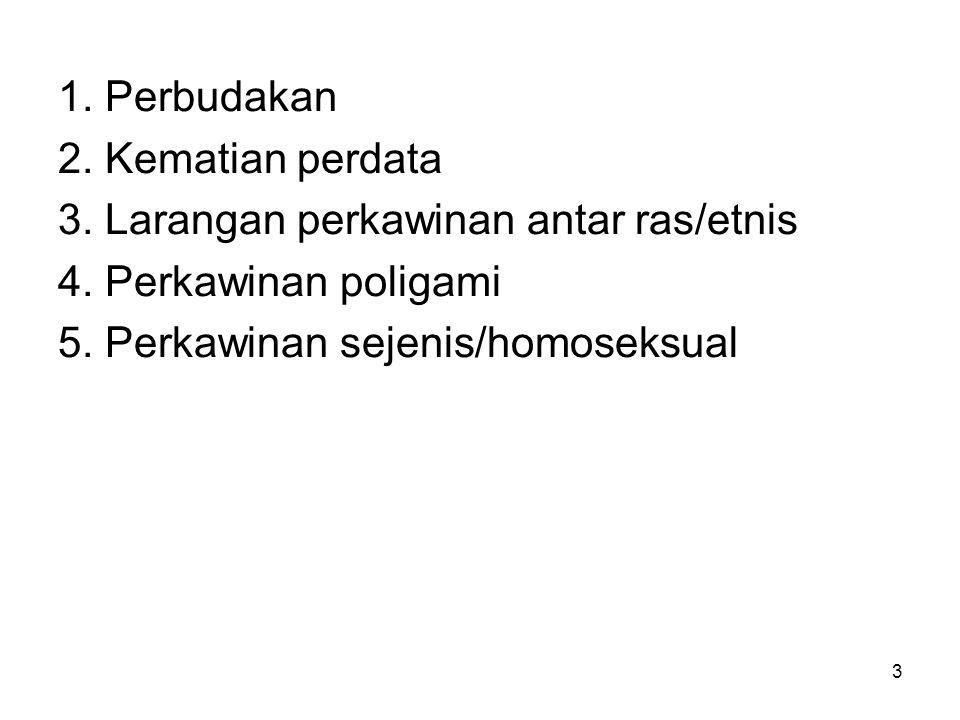 1. Perbudakan 2. Kematian perdata. 3. Larangan perkawinan antar ras/etnis. 4. Perkawinan poligami.