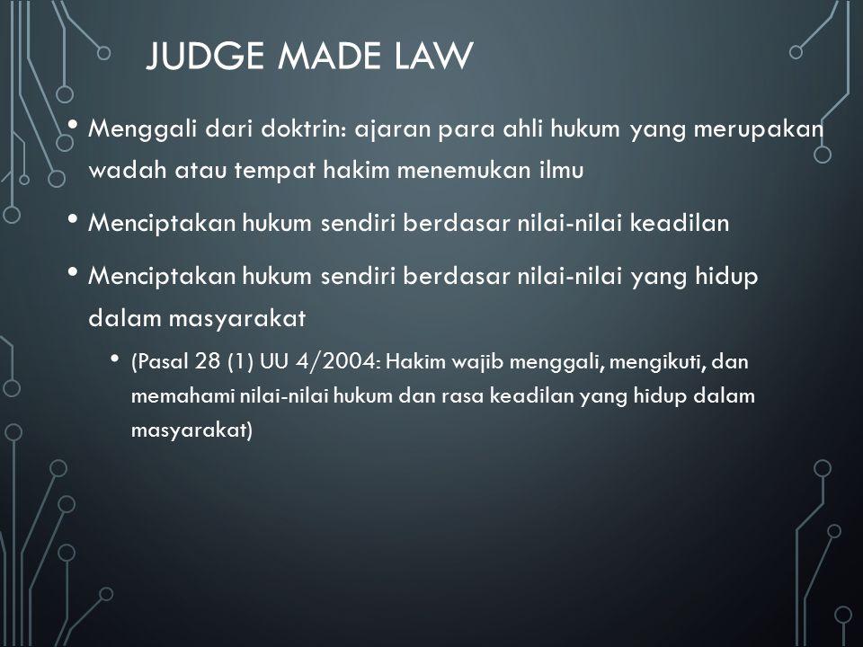JUDGE MADE LAW Menggali dari doktrin: ajaran para ahli hukum yang merupakan wadah atau tempat hakim menemukan ilmu.