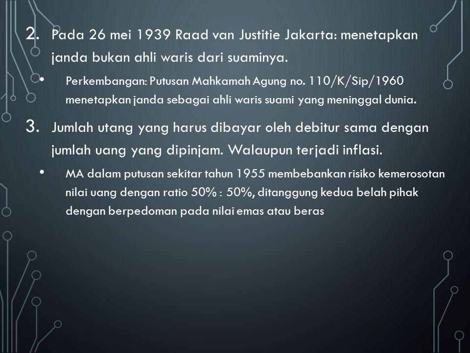 Pada 26 mei 1939 Raad van Justitie Jakarta: menetapkan janda bukan ahli waris dari suaminya.