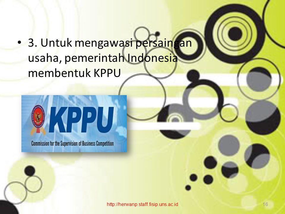 3. Untuk mengawasi persaingan usaha, pemerintah Indonesia membentuk KPPU