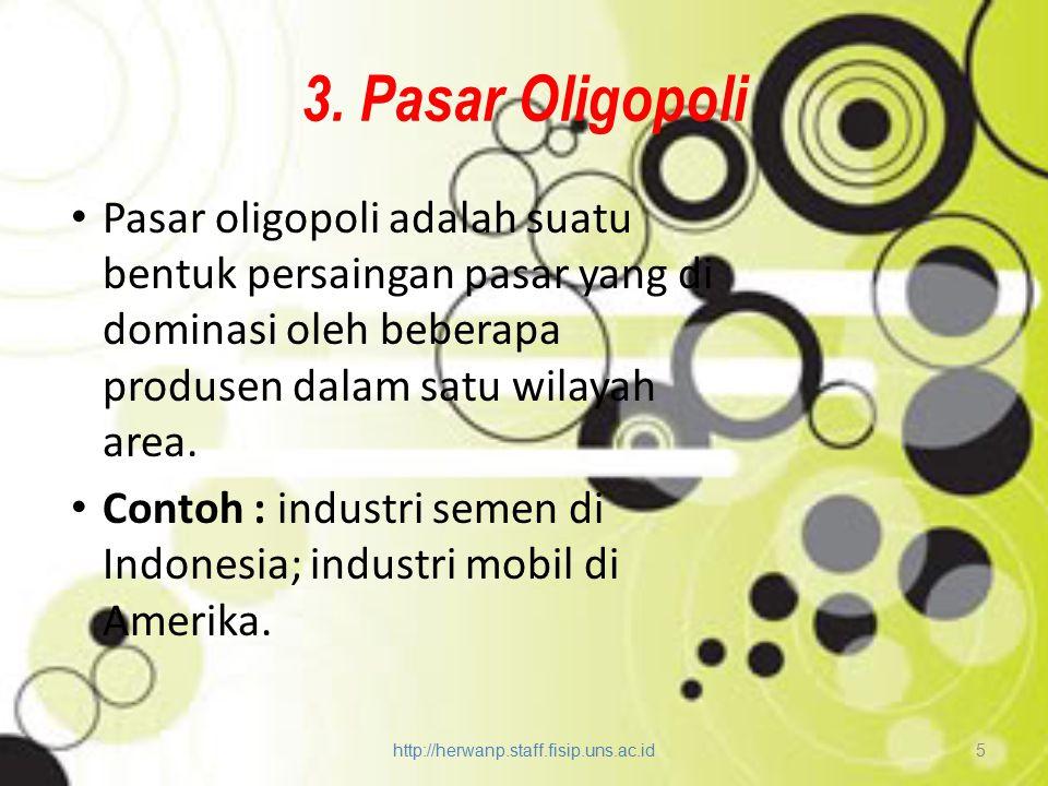 3. Pasar Oligopoli Pasar oligopoli adalah suatu bentuk persaingan pasar yang di dominasi oleh beberapa produsen dalam satu wilayah area.