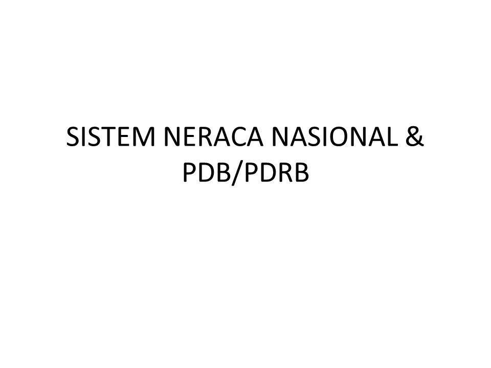 SISTEM NERACA NASIONAL & PDB/PDRB
