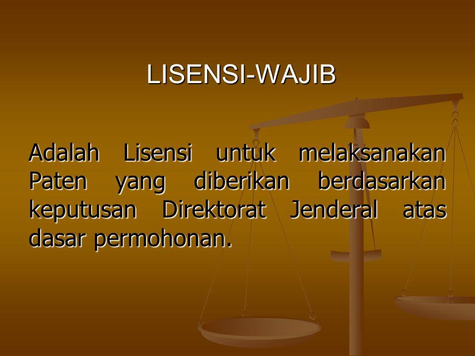 LISENSI-WAJIB Adalah Lisensi untuk melaksanakan Paten yang diberikan berdasarkan keputusan Direktorat Jenderal atas dasar permohonan.