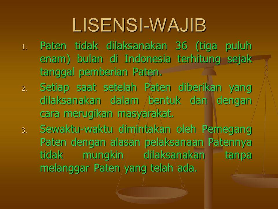 LISENSI-WAJIB Paten tidak dilaksanakan 36 (tiga puluh enam) bulan di Indonesia terhitung sejak tanggal pemberian Paten.