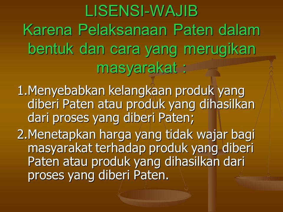 LISENSI-WAJIB Karena Pelaksanaan Paten dalam bentuk dan cara yang merugikan masyarakat :