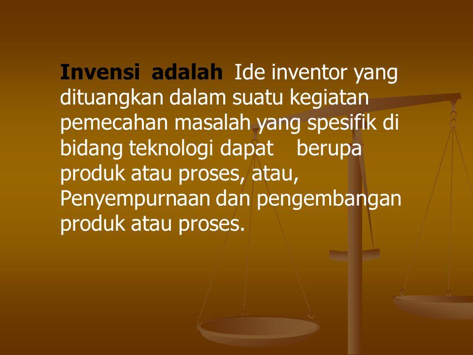 Invensi adalah Ide inventor yang dituangkan dalam suatu kegiatan pemecahan masalah yang spesifik di bidang teknologi dapat berupa produk atau proses, atau, Penyempurnaan dan pengembangan produk atau proses.