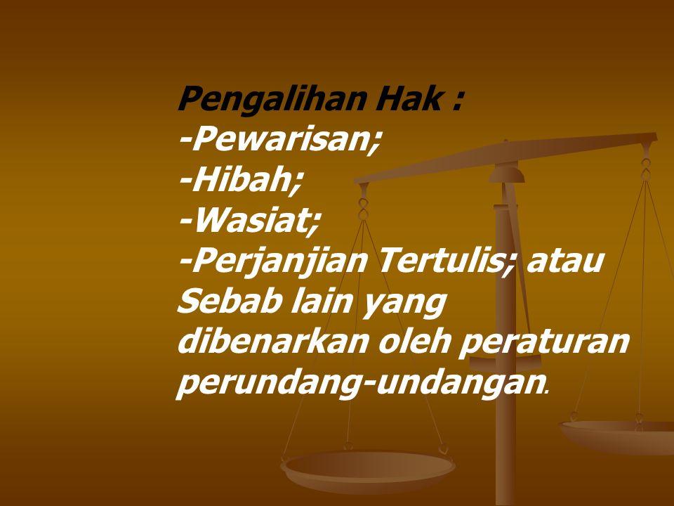 Pengalihan Hak : -Pewarisan; -Hibah; -Wasiat; -Perjanjian Tertulis; atau.