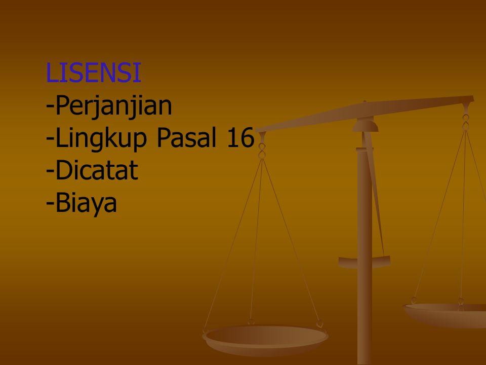 LISENSI -Perjanjian -Lingkup Pasal 16 -Dicatat -Biaya