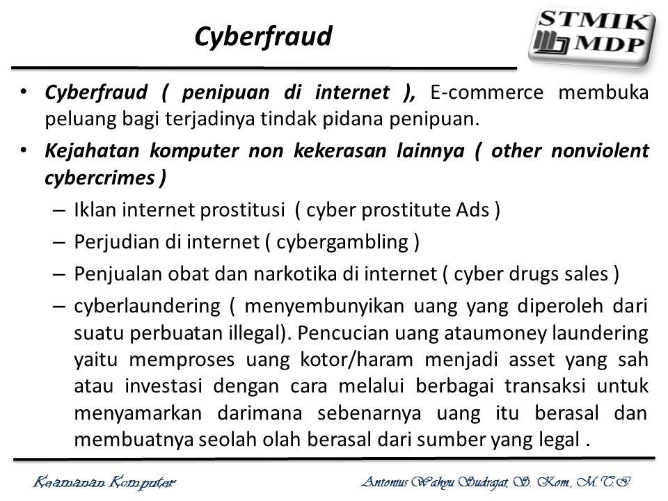 Cyberfraud Cyberfraud ( penipuan di internet ), E-commerce membuka peluang bagi terjadinya tindak pidana penipuan.