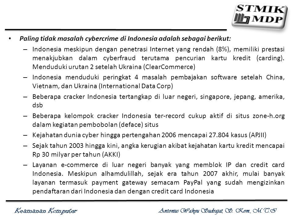 Paling tidak masalah cybercrime di Indonesia adalah sebagai berikut: