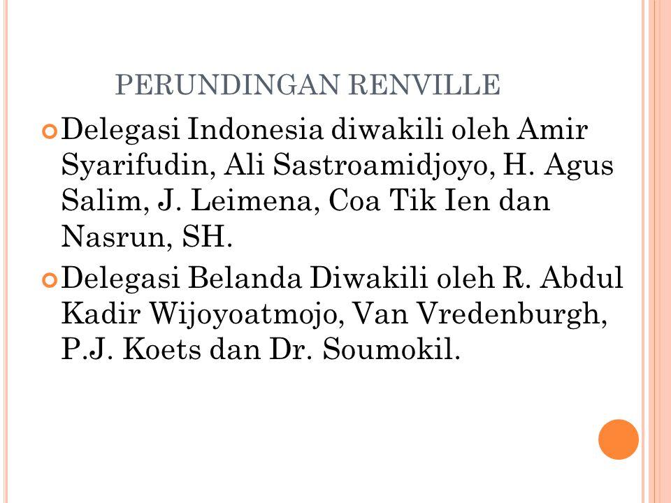 PERUNDINGAN RENVILLE Delegasi Indonesia diwakili oleh Amir Syarifudin, Ali Sastroamidjoyo, H. Agus Salim, J. Leimena, Coa Tik Ien dan Nasrun, SH.