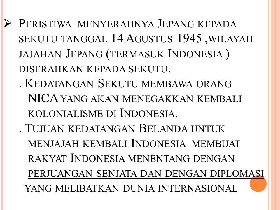 Peristiwa menyerahnya Jepang kepada sekutu tanggal 14 Agustus 1945 ,wilayah jajahan Jepang (termasuk Indonesia ) diserahkan kepada sekutu.