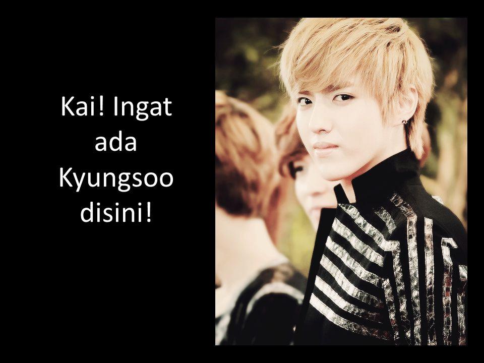 Kai! Ingat ada Kyungsoo disini!