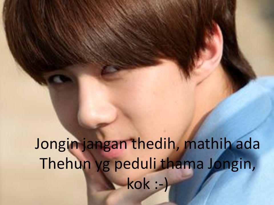 Jongin jangan thedih, mathih ada Thehun yg peduli thama Jongin, kok :-)