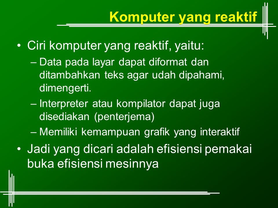 Komputer yang reaktif Ciri komputer yang reaktif, yaitu: