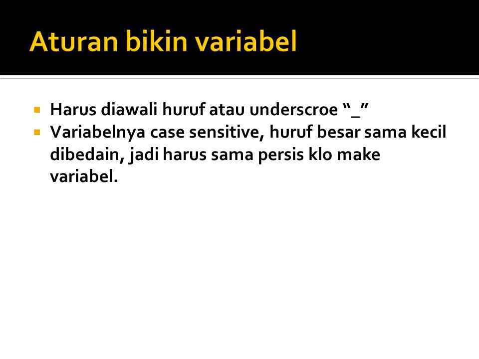 Aturan bikin variabel Harus diawali huruf atau underscroe _