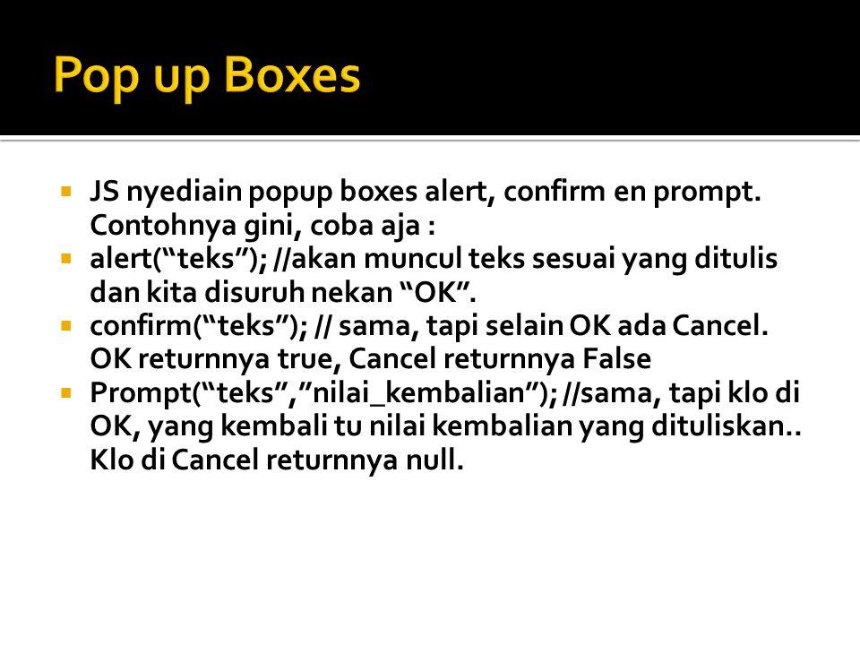 Pop up Boxes JS nyediain popup boxes alert, confirm en prompt. Contohnya gini, coba aja :