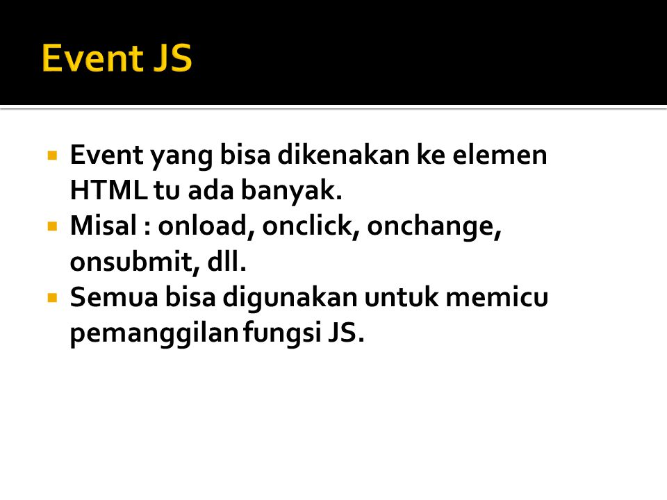 Event JS Event yang bisa dikenakan ke elemen HTML tu ada banyak.