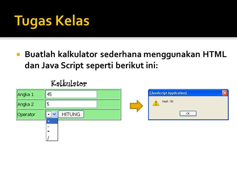 Tugas Kelas Buatlah kalkulator sederhana menggunakan HTML dan Java Script seperti berikut ini: