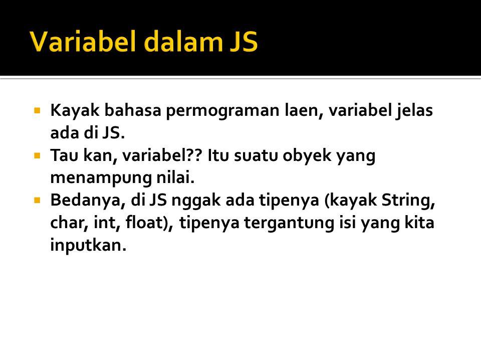 Variabel dalam JS Kayak bahasa permograman laen, variabel jelas ada di JS. Tau kan, variabel Itu suatu obyek yang menampung nilai.