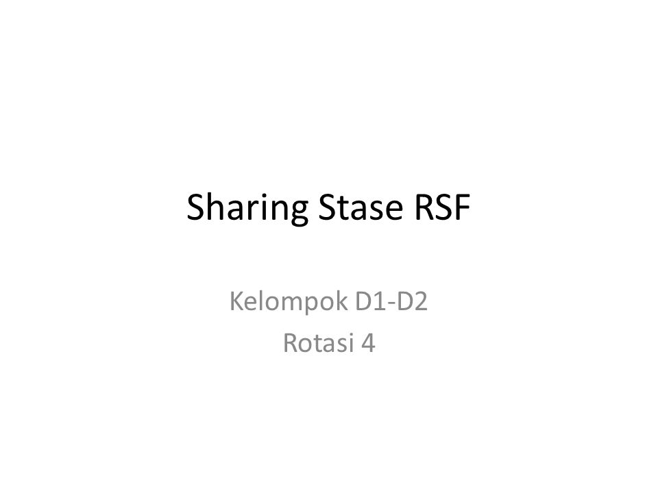 Sharing Stase RSF Kelompok D1-D2 Rotasi 4