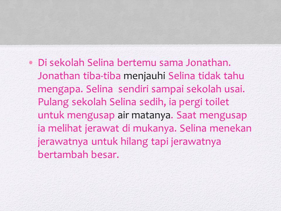 Di sekolah Selina bertemu sama Jonathan
