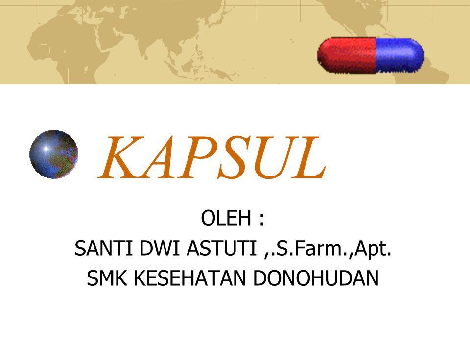 OLEH : SANTI DWI ASTUTI ,.S.Farm.,Apt. SMK KESEHATAN DONOHUDAN