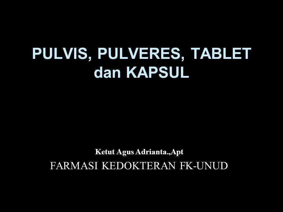 PULVIS, PULVERES, TABLET dan KAPSUL