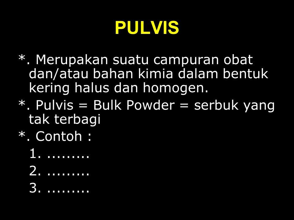 PULVIS *. Merupakan suatu campuran obat dan/atau bahan kimia dalam bentuk kering halus dan homogen.