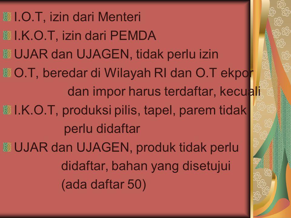 I.O.T, izin dari Menteri I.K.O.T, izin dari PEMDA. UJAR dan UJAGEN, tidak perlu izin. O.T, beredar di Wilayah RI dan O.T ekpor.