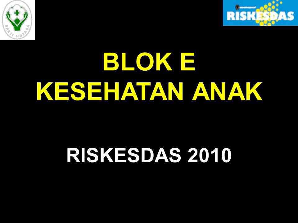BLOK E KESEHATAN ANAK RISKESDAS 2010