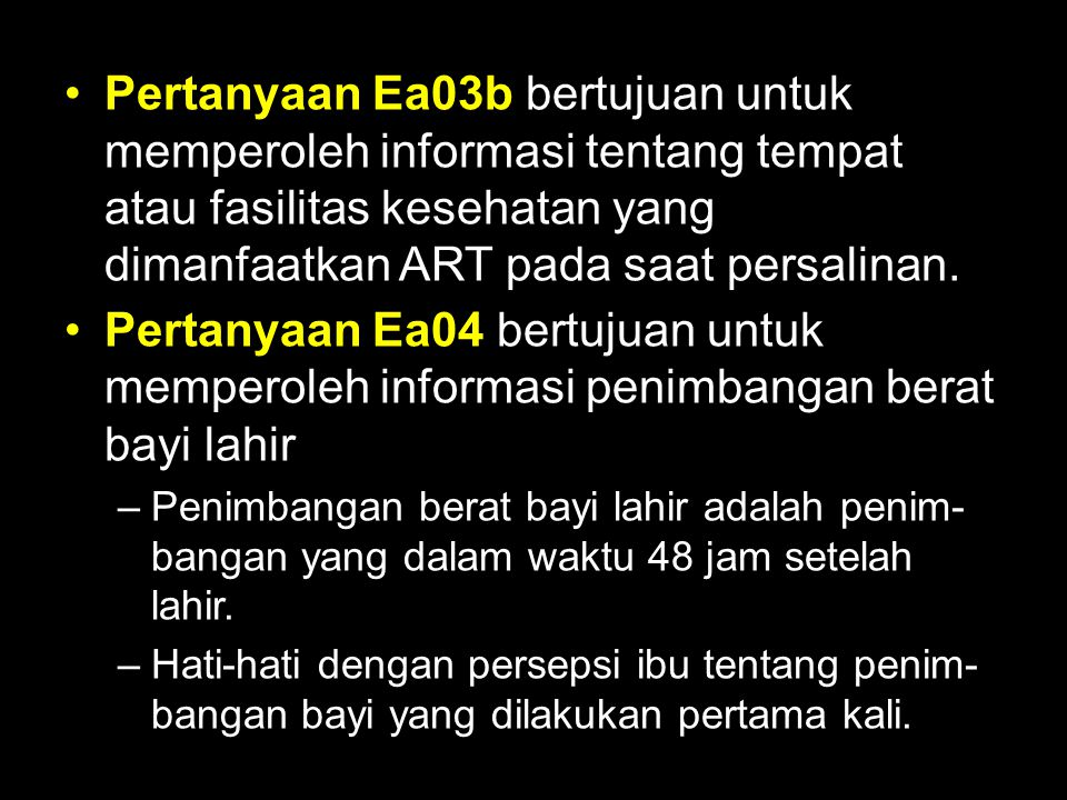 Pertanyaan Ea03b bertujuan untuk memperoleh informasi tentang tempat atau fasilitas kesehatan yang dimanfaatkan ART pada saat persalinan.
