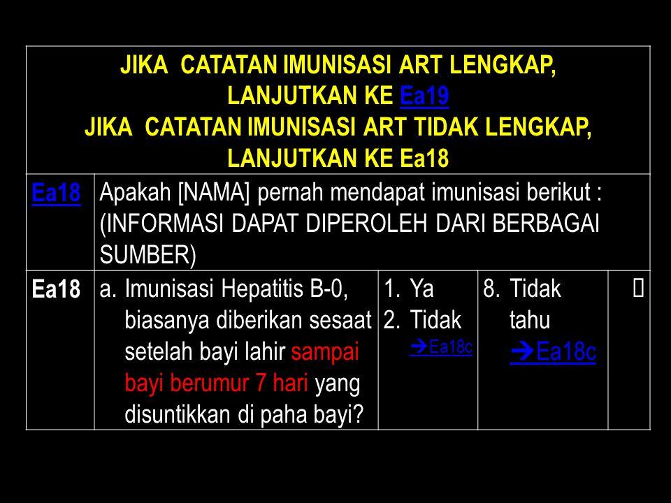 JIKA CATATAN IMUNISASI ART LENGKAP, LANJUTKAN KE Ea19