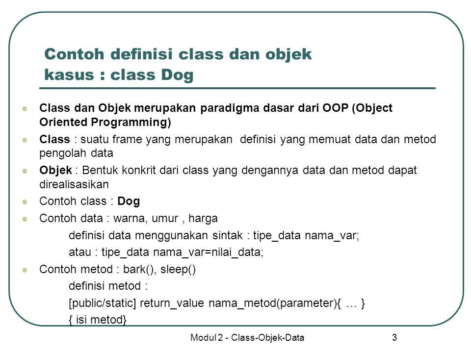 Contoh definisi class dan objek kasus : class Dog