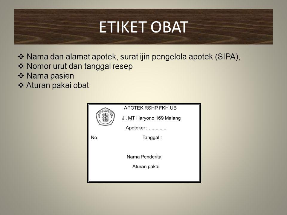 ETIKET OBAT Nama dan alamat apotek, surat ijin pengelola apotek (SIPA), Nomor urut dan tanggal resep.