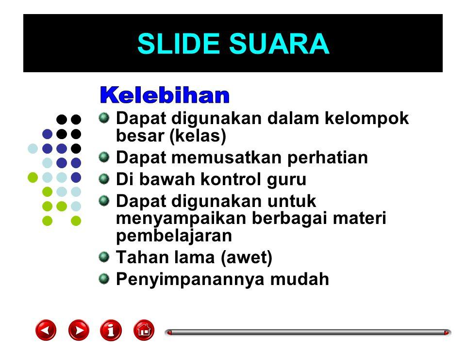 SLIDE SUARA Kelebihan Dapat digunakan dalam kelompok besar (kelas)